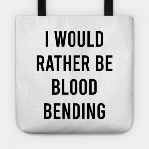 i would rather be blood bending